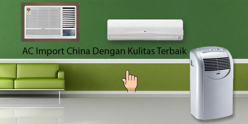 Importir AC yang Dilengkapi dengan AC Buatan Cina